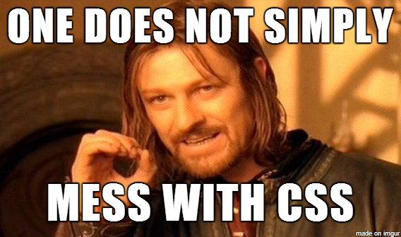 One does not simply mess with CSS