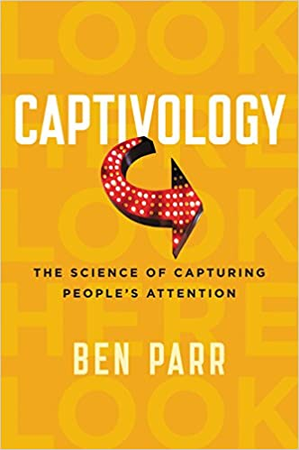 Cover from the book Captivology: The Science of Capturing Peoples' Attention by Ben Parr