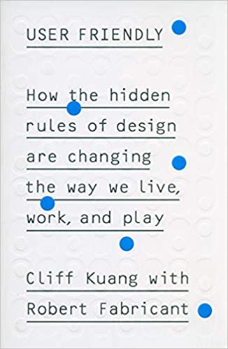 Cover from the 2019 book User Friendly by Cliff Kuang and Robert Fabricant